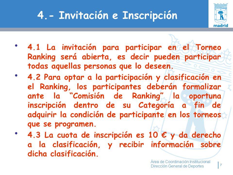 7 Área de Coordinación Institucional Dirección General de Deportes 4.- Invitación e Inscripción 4.1 La invitación para participar en el Torneo Ranking será abierta, es decir pueden participar todas aquellas personas que lo deseen.
