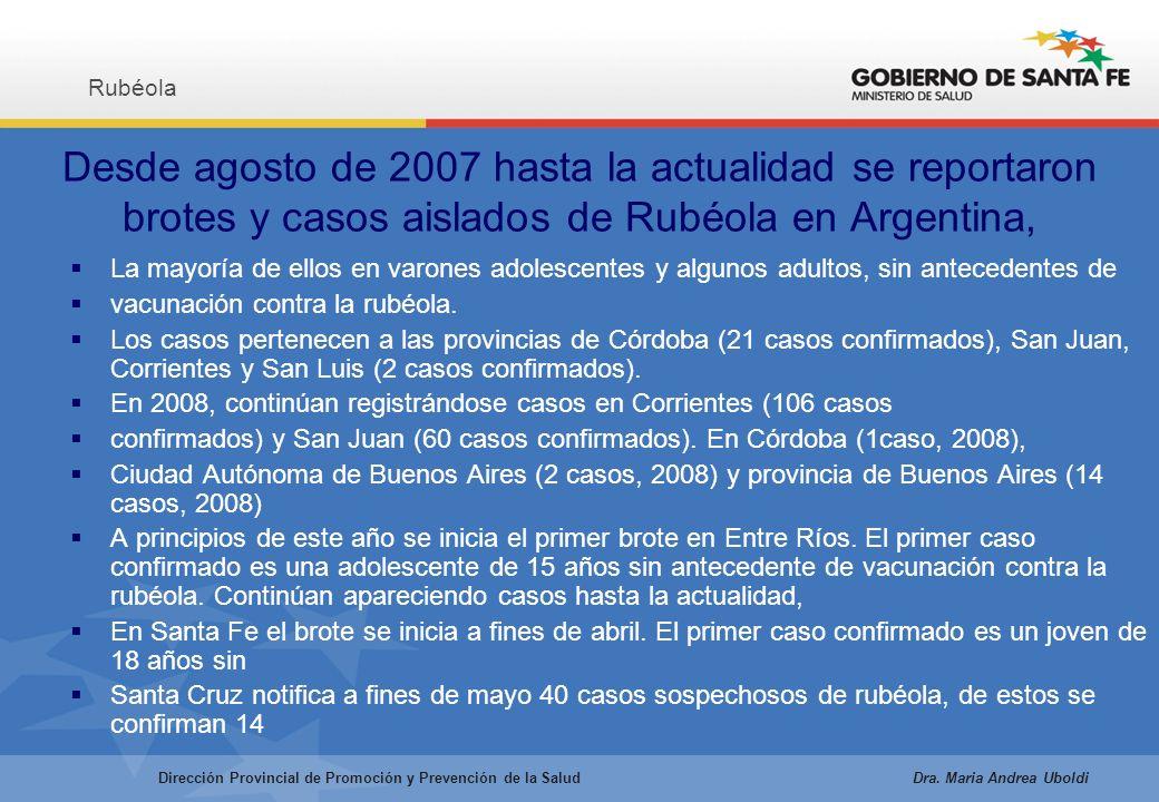 Desde agosto de 2007 hasta la actualidad se reportaron brotes y casos aislados de Rubéola en Argentina, La mayoría de ellos en varones adolescentes y algunos adultos, sin antecedentes de vacunación contra la rubéola.
