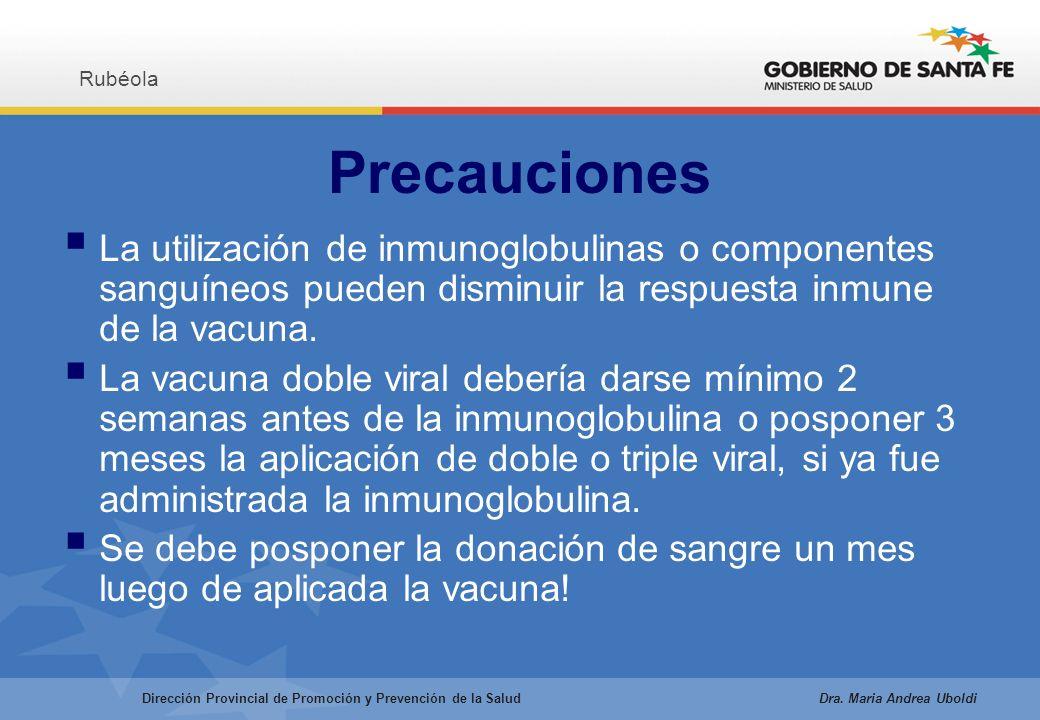 Precauciones La utilización de inmunoglobulinas o componentes sanguíneos pueden disminuir la respuesta inmune de la vacuna.