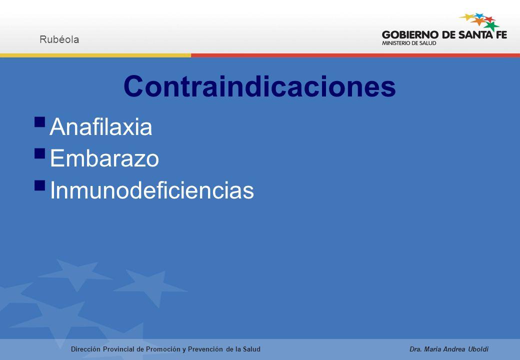 Contraindicaciones Anafilaxia Embarazo Inmunodeficiencias Rubéola Dirección Provincial de Promoción y Prevención de la Salud Dra.