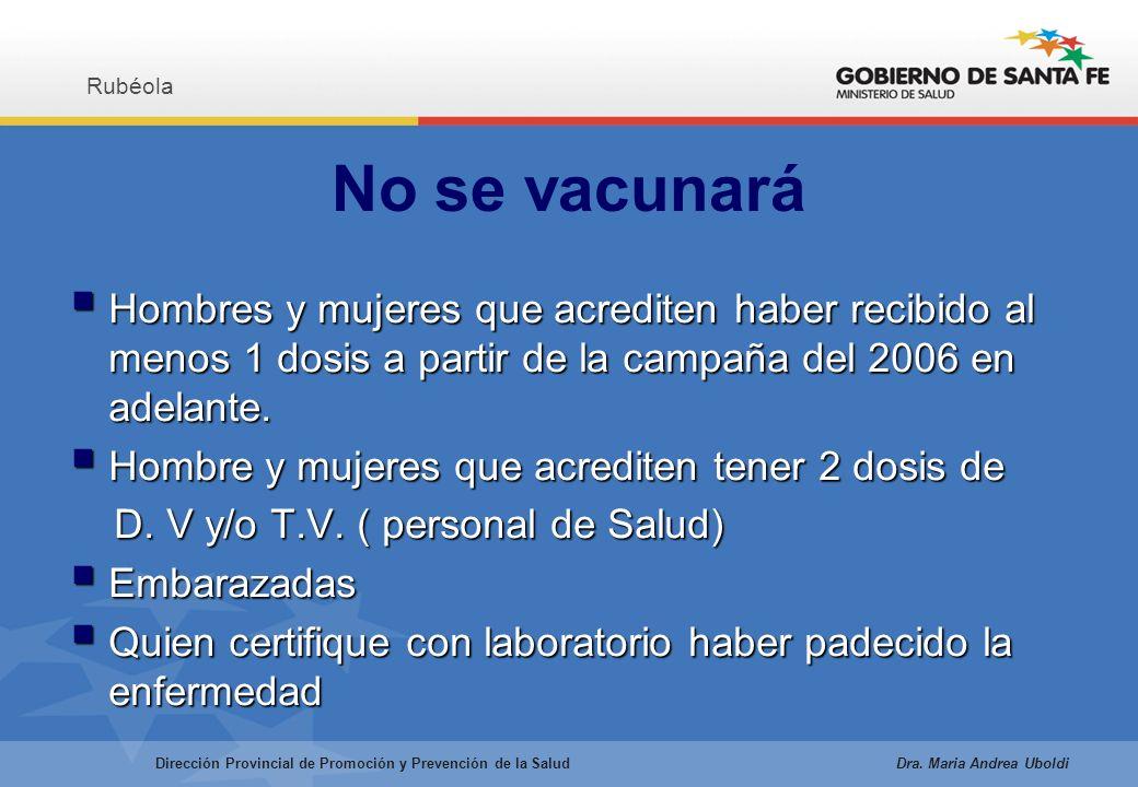 No se vacunará Hombres y mujeres que acrediten haber recibido al menos 1 dosis a partir de la campaña del 2006 en adelante.