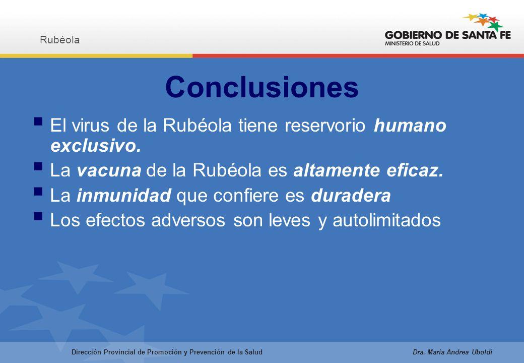 Conclusiones El virus de la Rubéola tiene reservorio humano exclusivo.