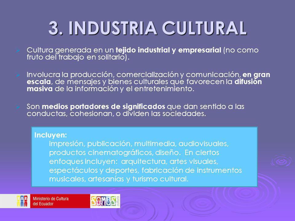 3. INDUSTRIA CULTURAL Cultura generada en un tejido industrial y empresarial (no como fruto del trabajo en solitario). Involucra la producción, comerc