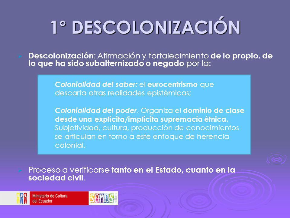1° DESCOLONIZACIÓN Descolonización : Afirmación y fortalecimiento de lo propio, de lo que ha sido subalternizado o negado por la: Proceso a verificars