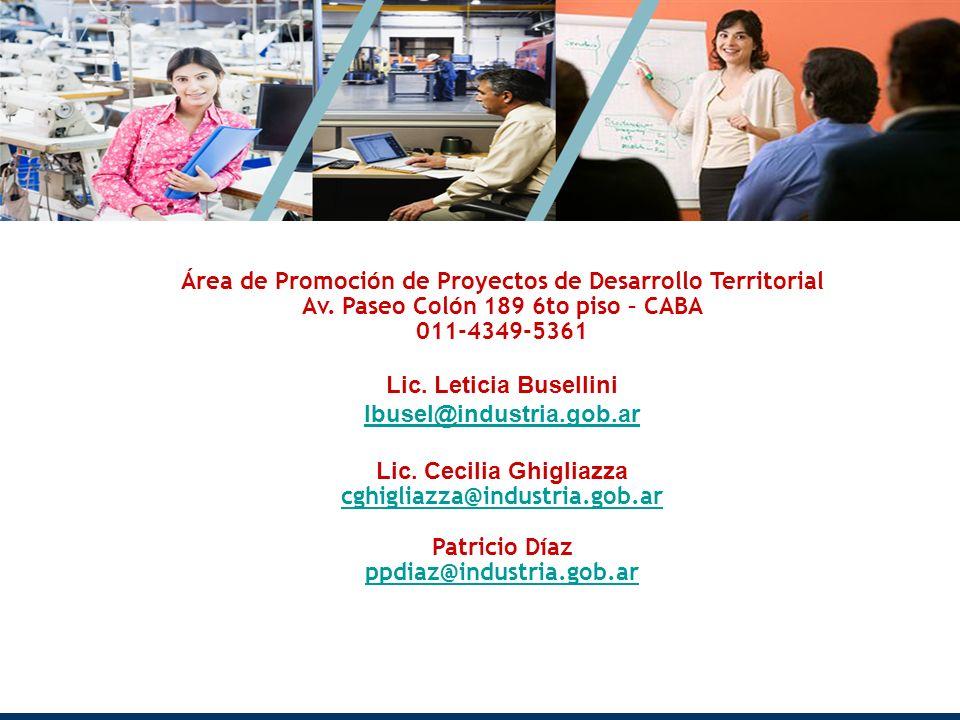 Muchas gracias! Área de Promoción de Proyectos de Desarrollo Territorial Av. Paseo Colón 189 6to piso – CABA 011-4349-5361 Lic. Leticia Busellini lbus