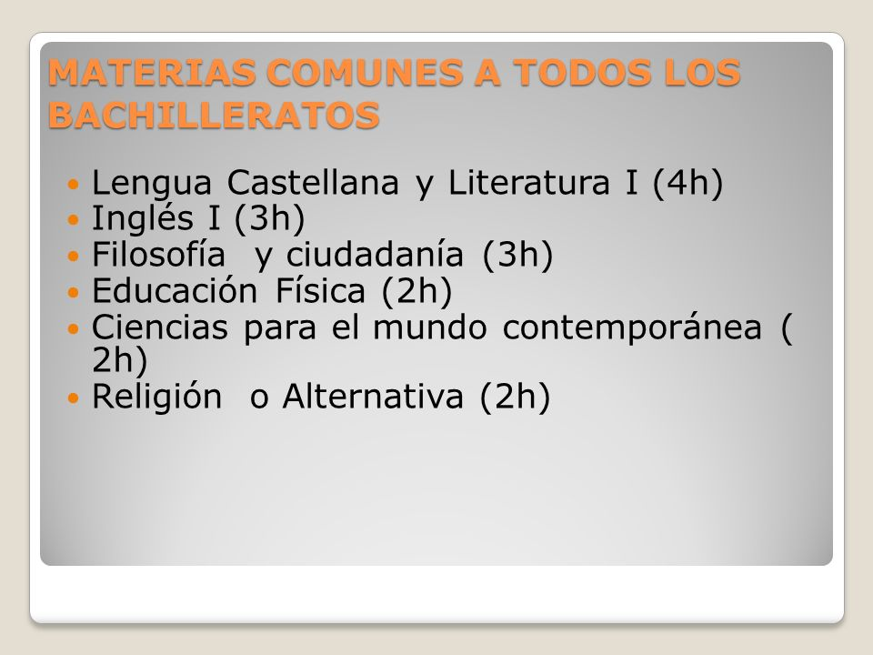 MATERIAS COMUNES A TODOS LOS BACHILLERATOS Lengua Castellana y Literatura I (4h) Inglés I (3h) Filosofía y ciudadanía (3h) Educación Física (2h) Cienc