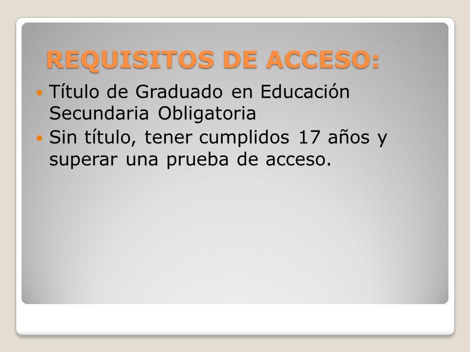 REQUISITOS DE ACCESO: REQUISITOS DE ACCESO: Título de Graduado en Educación Secundaria Obligatoria Sin título, tener cumplidos 17 años y superar una p