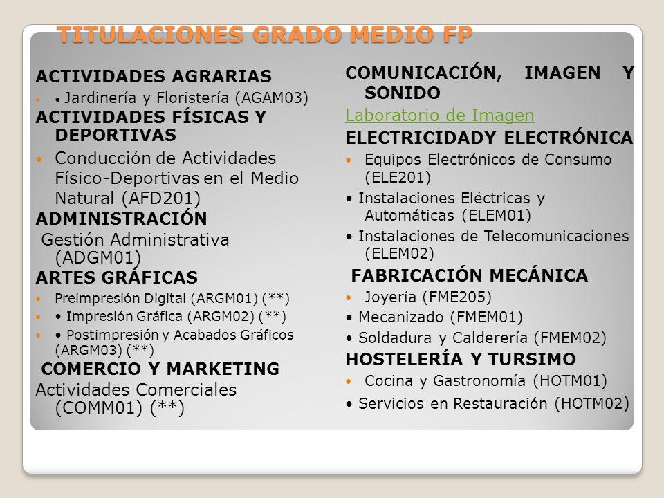 TITULACIONES GRADO MEDIO FP ACTIVIDADES AGRARIAS Jardinería y Floristería (AGAM03) ACTIVIDADES FÍSICAS Y DEPORTIVAS Conducción de Actividades Físico-D