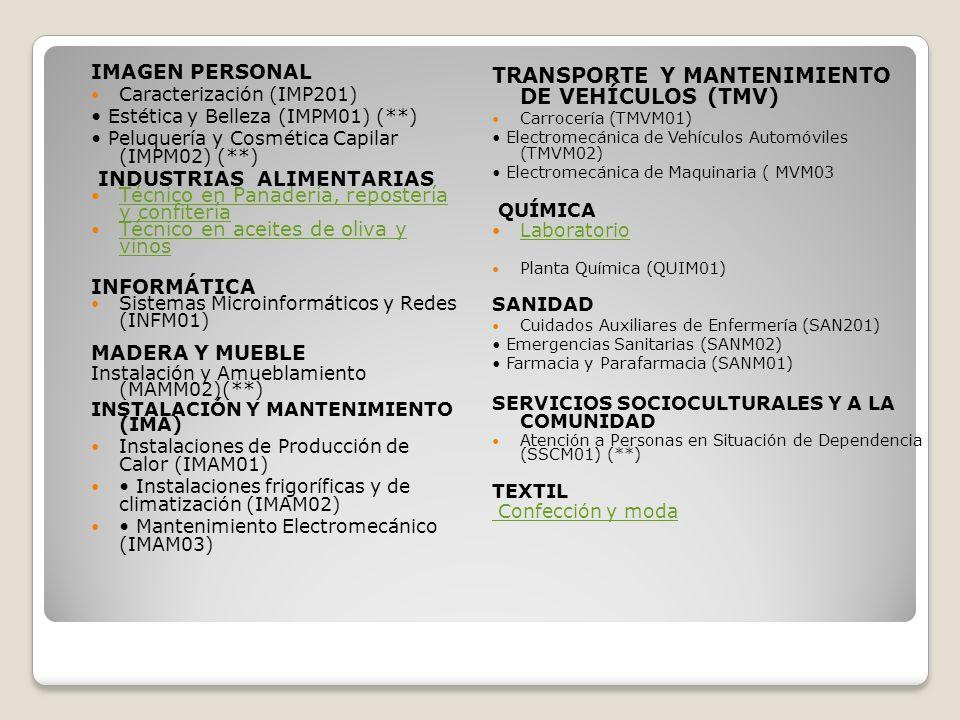 IMAGEN PERSONAL Caracterización (IMP201) Estética y Belleza (IMPM01) (**) Peluquería y Cosmética Capilar (IMPM02) (**) INDUSTRIAS ALIMENTARIAS Técnico