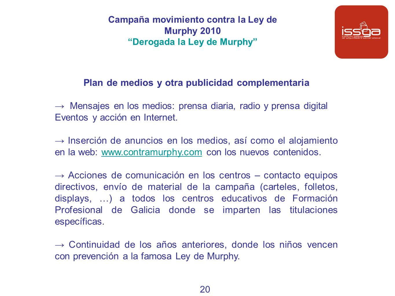 Plan de medios y otra publicidad complementaria Mensajes en los medios: prensa diaria, radio y prensa digital Eventos y acción en Internet. Inserción
