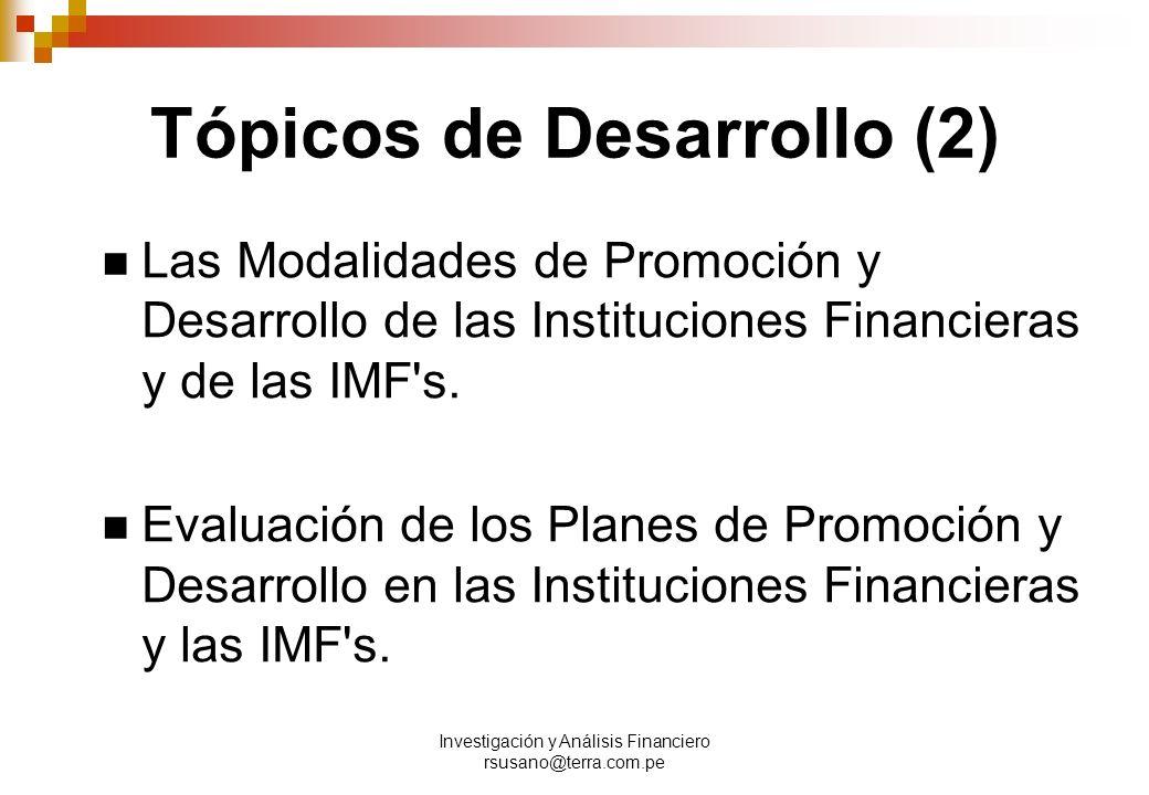 Investigación y Análisis Financiero rsusano@terra.com.pe Tópicos de Desarrollo (2) Las Modalidades de Promoción y Desarrollo de las Instituciones Financieras y de las IMF s.