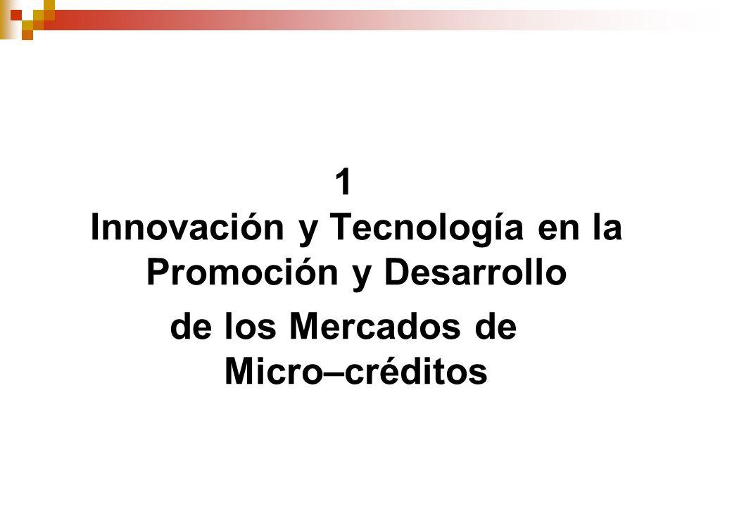1 Innovación y Tecnología en la Promoción y Desarrollo de los Mercados de Micro–créditos