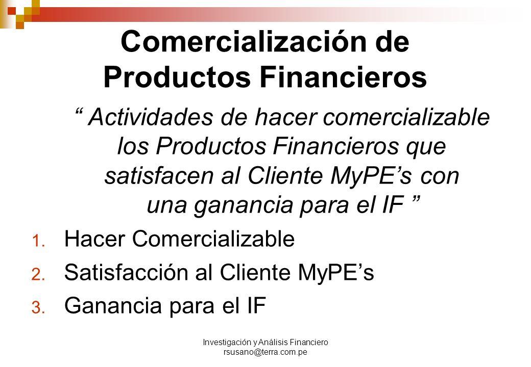 Investigación y Análisis Financiero rsusano@terra.com.pe Comercialización de Productos Financieros Actividades de hacer comercializable los Productos Financieros que satisfacen al Cliente MyPEs con una ganancia para el IF 1.