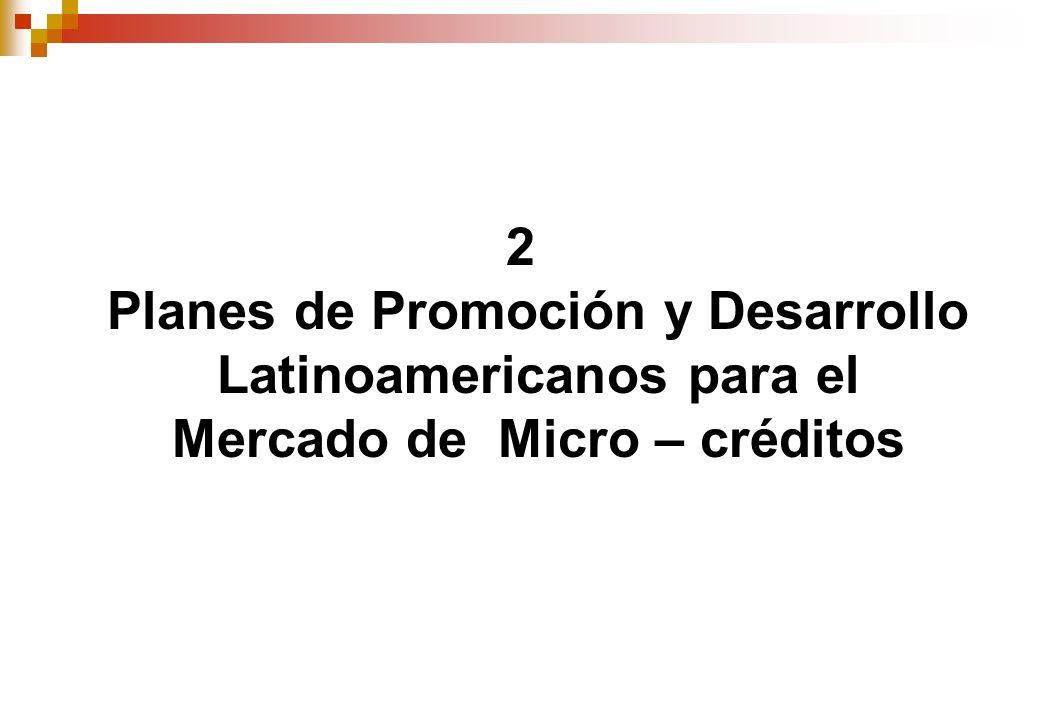 2 Planes de Promoción y Desarrollo Latinoamericanos para el Mercado de Micro – créditos