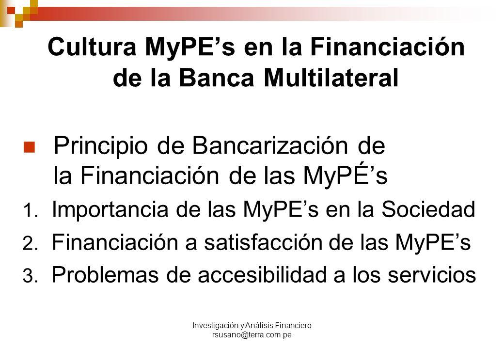 Investigación y Análisis Financiero rsusano@terra.com.pe Cultura MyPEs en la Financiación de la Banca Multilateral Principio de Bancarización de la Financiación de las MyPÉs 1.
