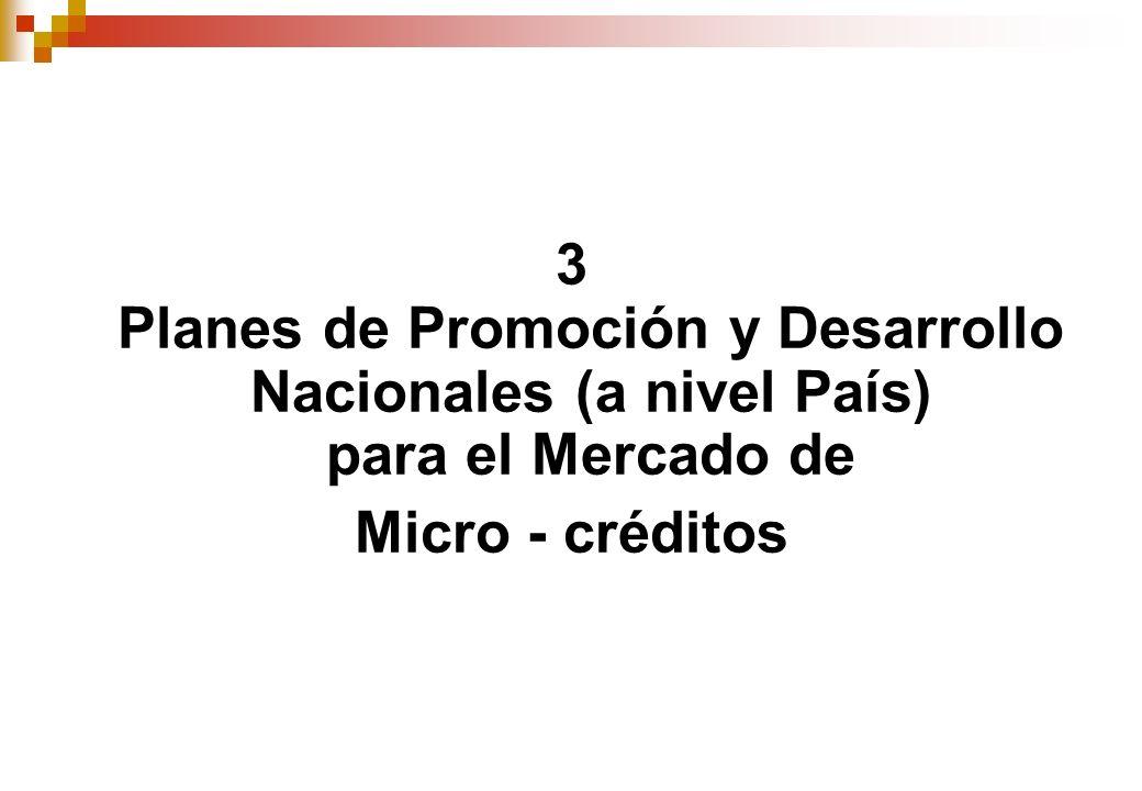 3 Planes de Promoción y Desarrollo Nacionales (a nivel País) para el Mercado de Micro - créditos