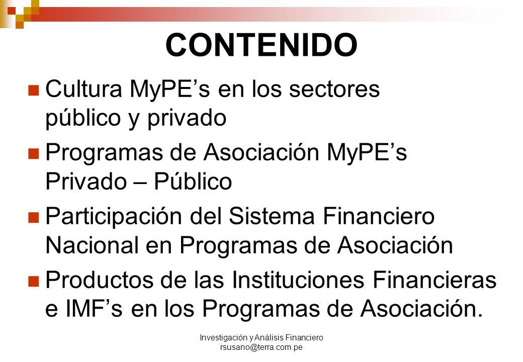 Investigación y Análisis Financiero rsusano@terra.com.pe CONTENIDO Cultura MyPEs en los sectores público y privado Programas de Asociación MyPEs Privado – Público Participación del Sistema Financiero Nacional en Programas de Asociación Productos de las Instituciones Financieras e IMFs en los Programas de Asociación.