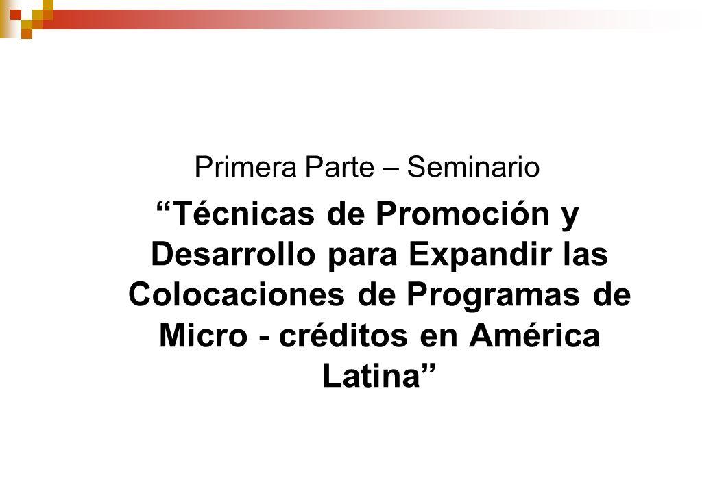 Primera Parte – Seminario Técnicas de Promoción y Desarrollo para Expandir las Colocaciones de Programas de Micro - créditos en América Latina