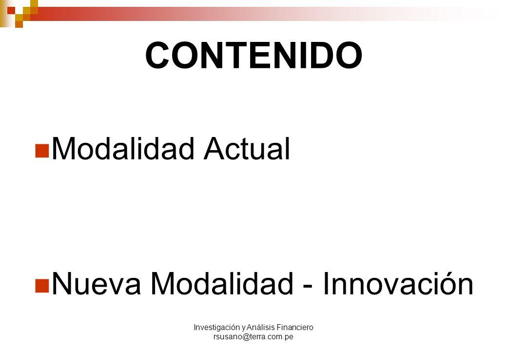 Investigación y Análisis Financiero rsusano@terra.com.pe CONTENIDO Modalidad Actual Nueva Modalidad - Innovación