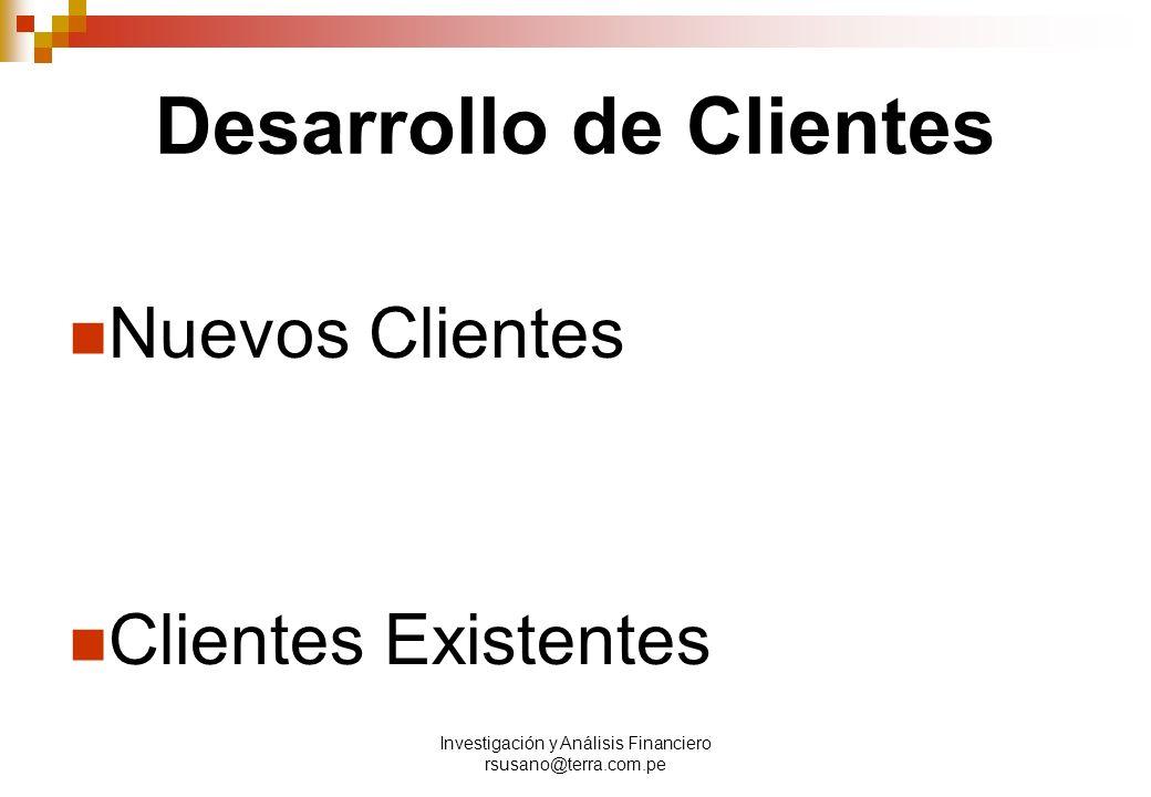 Investigación y Análisis Financiero rsusano@terra.com.pe Desarrollo de Clientes Nuevos Clientes Clientes Existentes