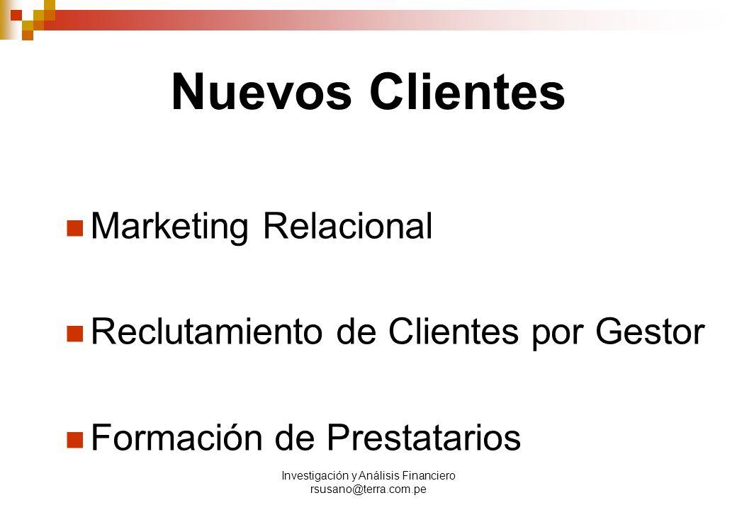 Investigación y Análisis Financiero rsusano@terra.com.pe Nuevos Clientes Marketing Relacional Reclutamiento de Clientes por Gestor Formación de Prestatarios