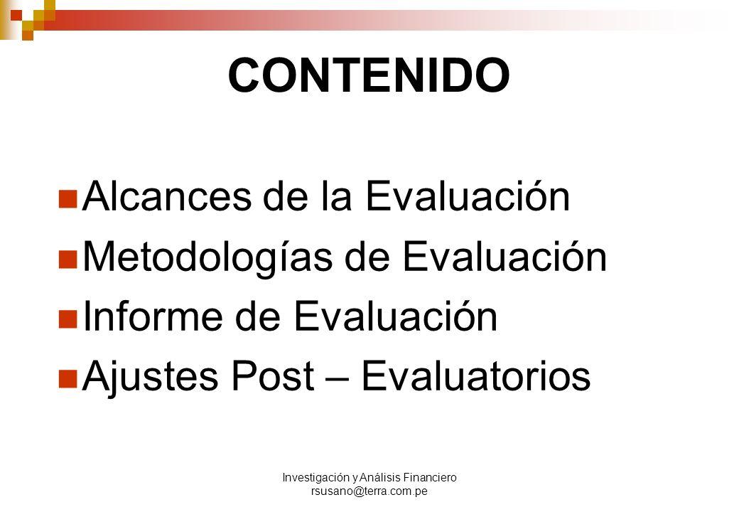 Investigación y Análisis Financiero rsusano@terra.com.pe CONTENIDO Alcances de la Evaluación Metodologías de Evaluación Informe de Evaluación Ajustes Post – Evaluatorios