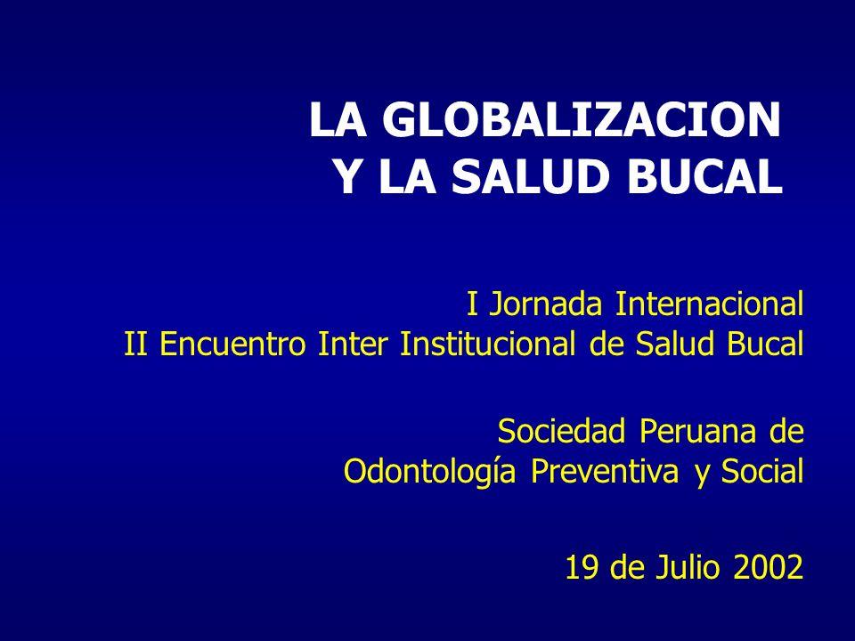 LA GLOBALIZACION Y LA SALUD BUCAL I Jornada Internacional II Encuentro Inter Institucional de Salud Bucal Sociedad Peruana de Odontología Preventiva y