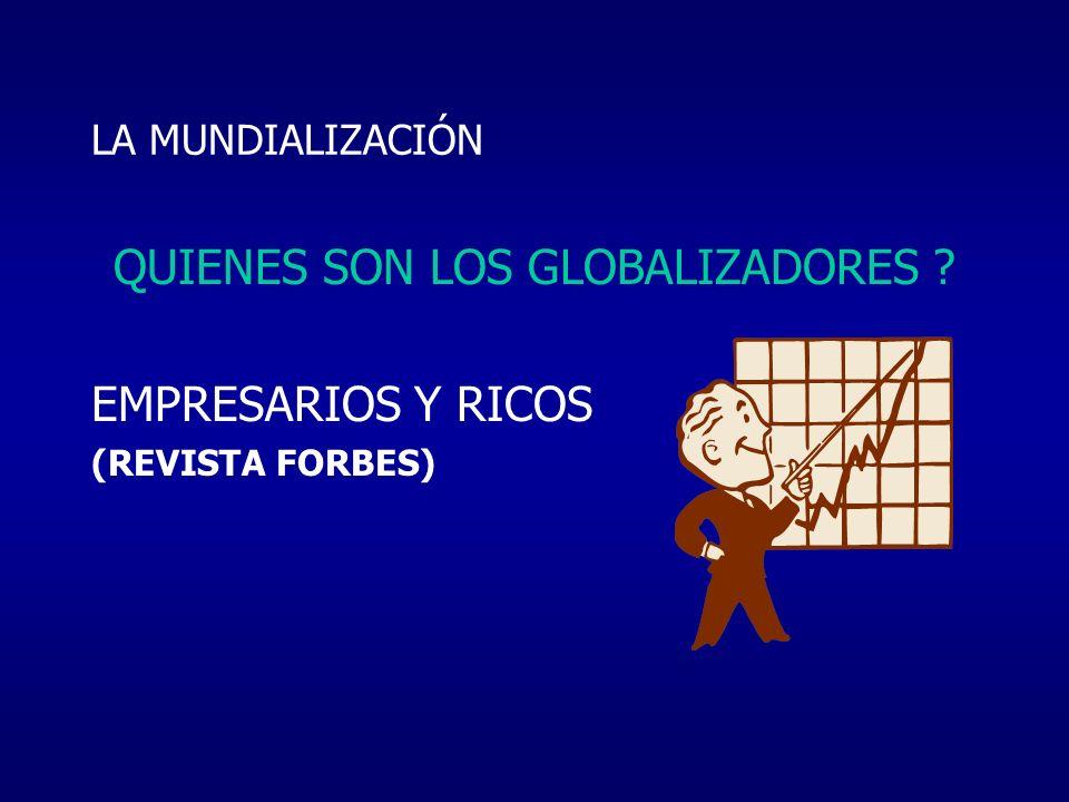 LA MUNDIALIZACIÓN QUIENES SON LOS GLOBALIZADORES ? EMPRESARIOS Y RICOS (REVISTA FORBES)