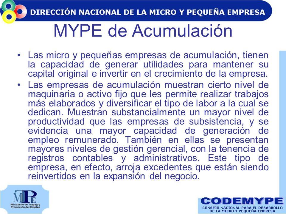 MYPE de Acumulación Las micro y pequeñas empresas de acumulación, tienen la capacidad de generar utilidades para mantener su capital original e invert