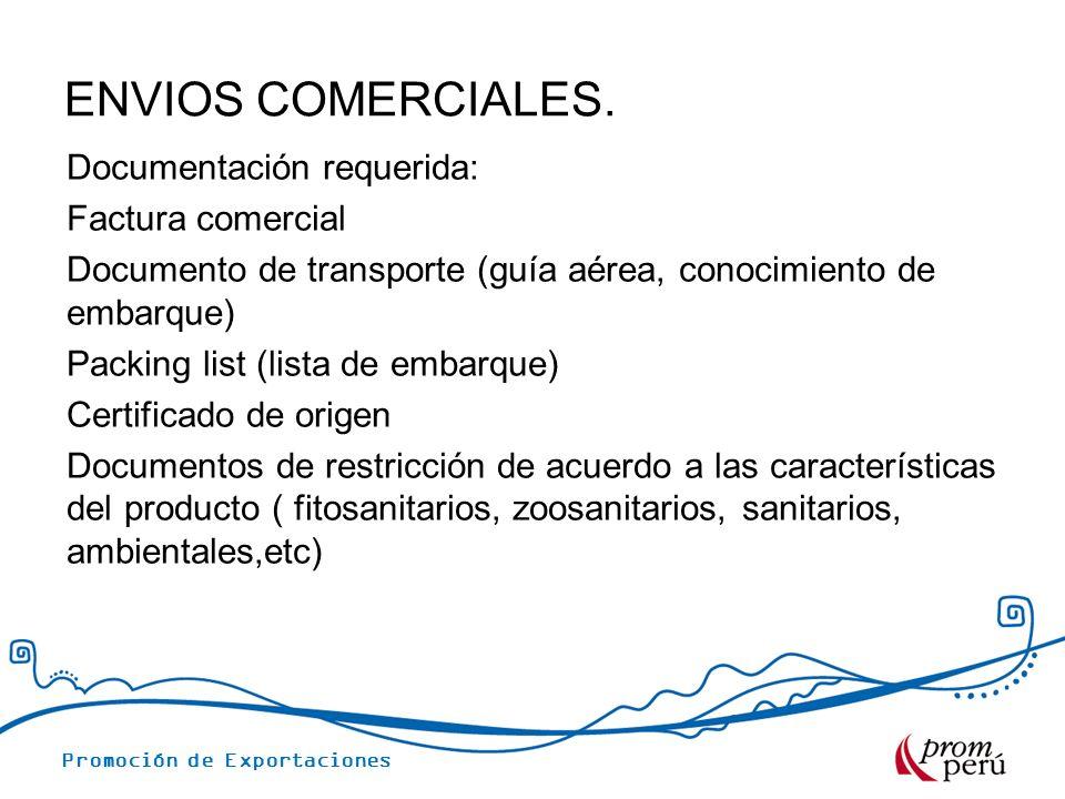 Promoción de Exportaciones ENVIOS COMERCIALES. Documentación requerida: Factura comercial Documento de transporte (guía aérea, conocimiento de embarqu