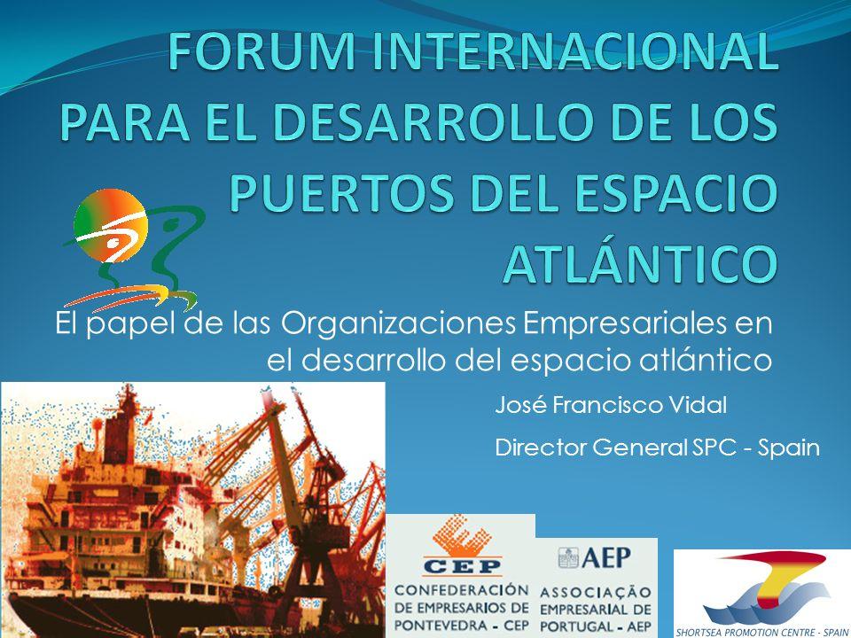 El papel de las Organizaciones Empresariales en el desarrollo del espacio atlántico José Francisco Vidal Director General SPC - Spain