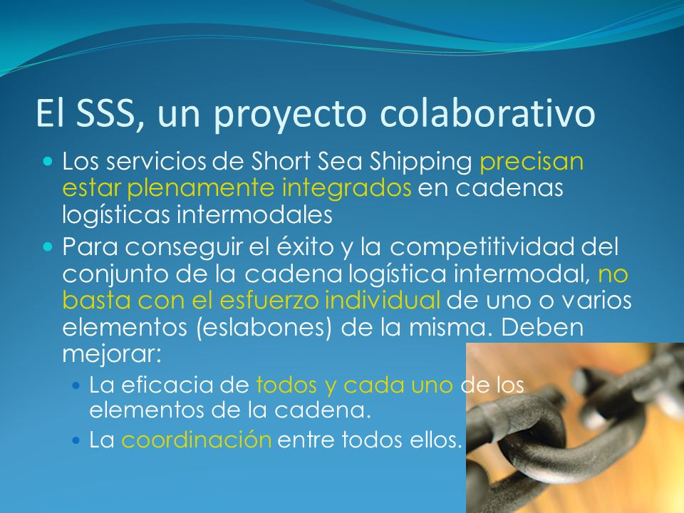 El SSS, un proyecto colaborativo Los servicios de Short Sea Shipping precisan estar plenamente integrados en cadenas logísticas intermodales Para cons