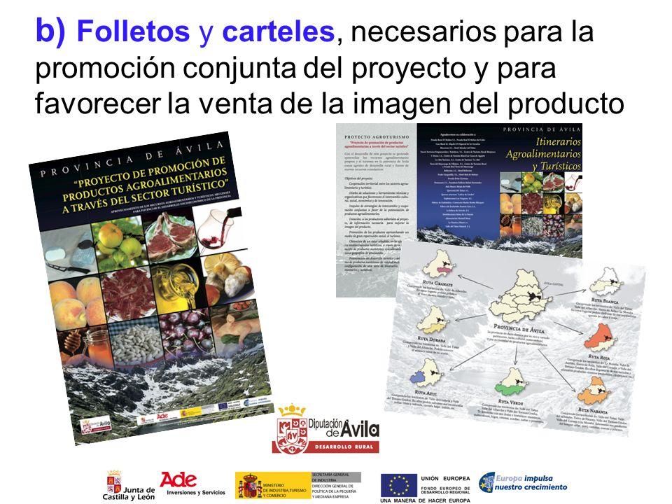 b) Folletos y carteles, necesarios para la promoción conjunta del proyecto y para favorecer la venta de la imagen del producto