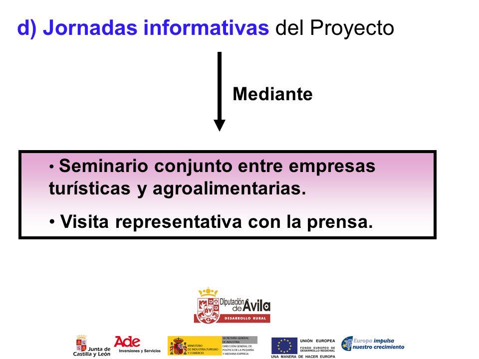 d) Jornadas informativas del Proyecto Seminario conjunto entre empresas turísticas y agroalimentarias. Visita representativa con la prensa. Mediante