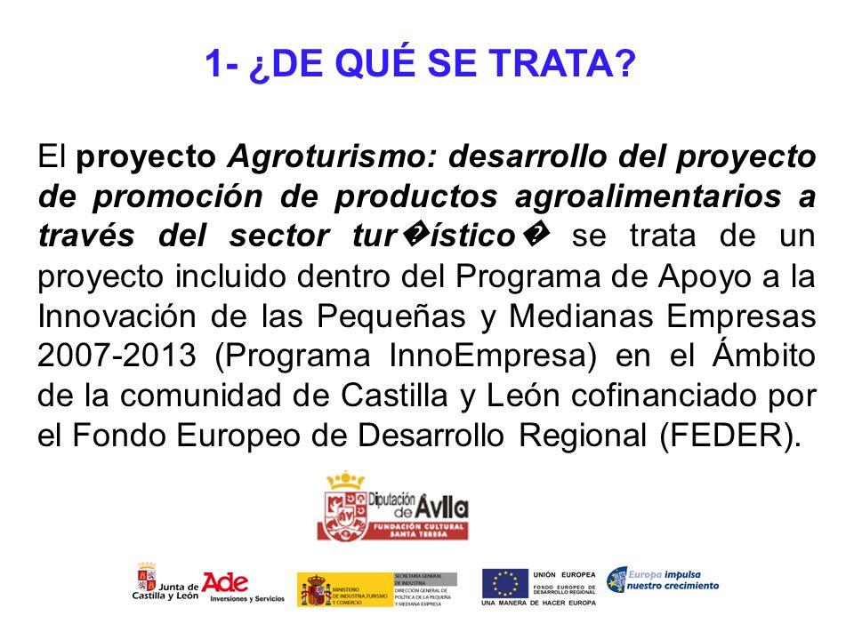 1- ¿DE QUÉ SE TRATA? El proyecto Agroturismo: desarrollo del proyecto de promoción de productos agroalimentarios a través del sector tur ístico se tra