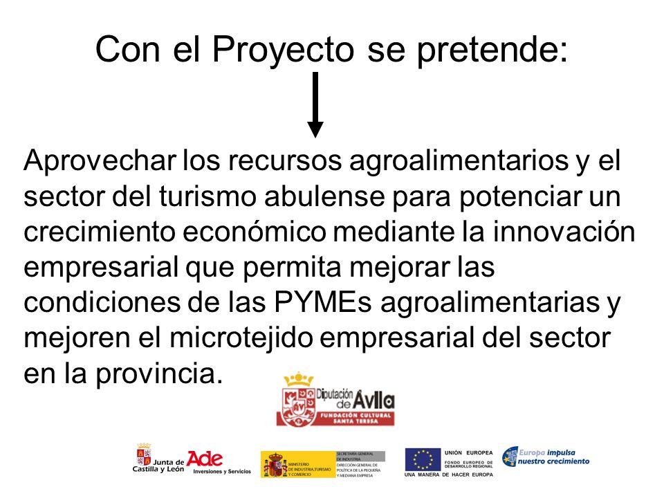 Con el Proyecto se pretende: Aprovechar los recursos agroalimentarios y el sector del turismo abulense para potenciar un crecimiento económico mediant
