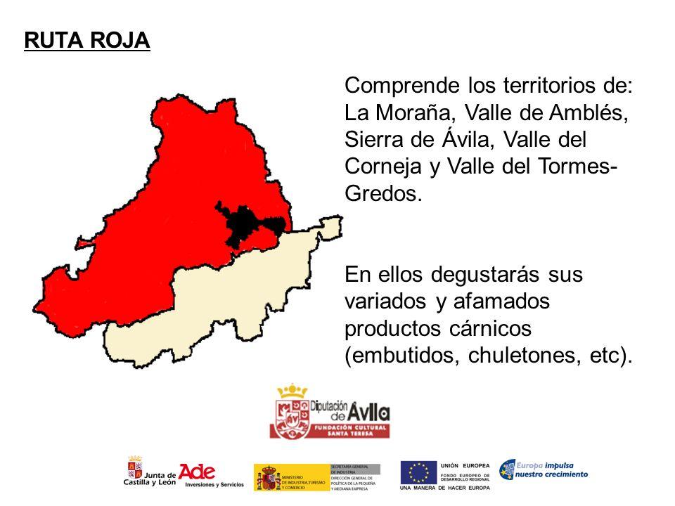 RUTA ROJA Comprende los territorios de: La Moraña, Valle de Amblés, Sierra de Ávila, Valle del Corneja y Valle del Tormes- Gredos. En ellos degustarás