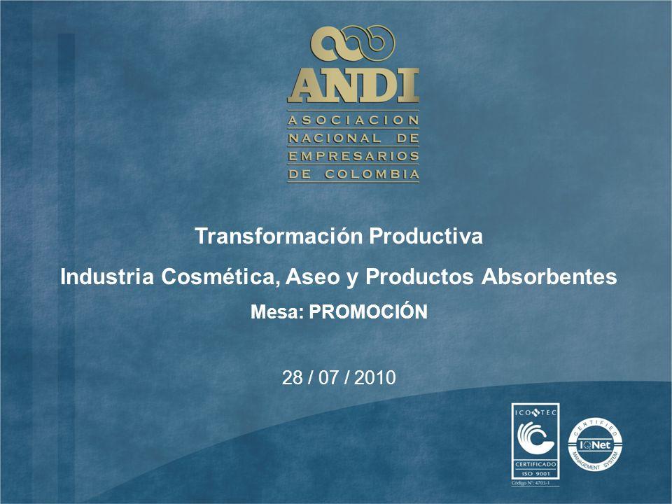28 / 07 / 2010 Transformación Productiva Industria Cosmética, Aseo y Productos Absorbentes Mesa: PROMOCIÓN