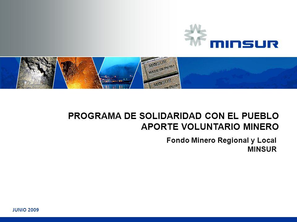 PROGRAMA DE SOLIDARIDAD CON EL PUEBLO APORTE VOLUNTARIO MINERO Fondo Minero Regional y Local MINSUR JUNIO 2009