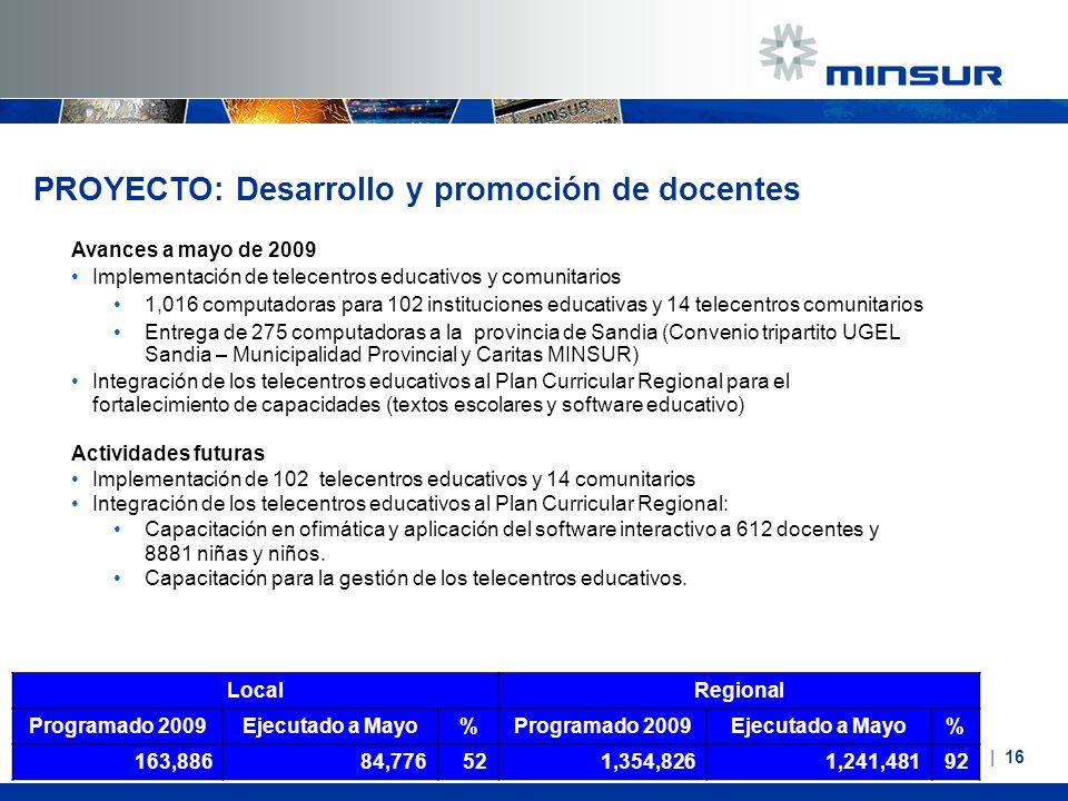 Avances a mayo de 2009 Implementación de telecentros educativos y comunitarios 1,016 computadoras para 102 instituciones educativas y 14 telecentros c