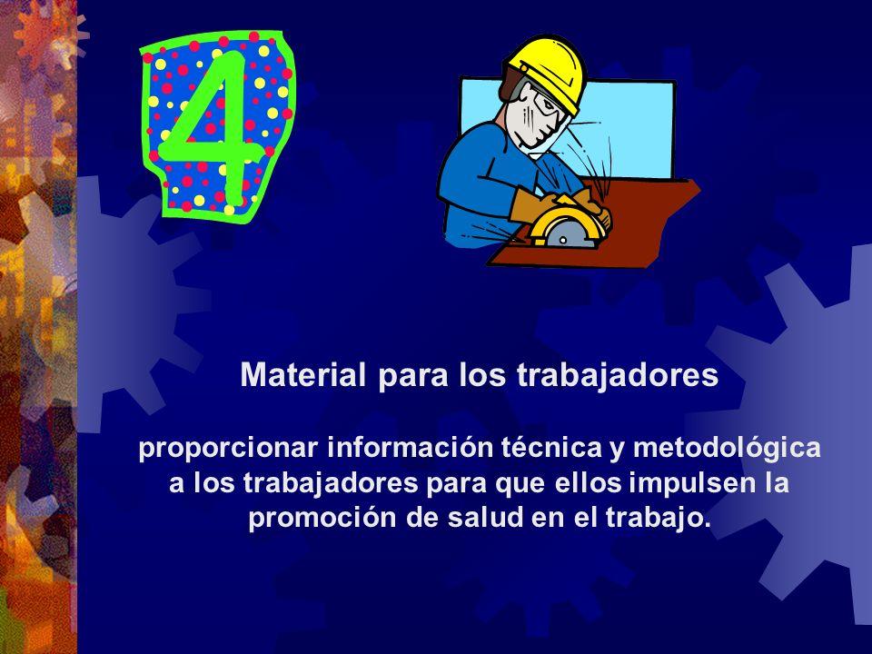 Material para los trabajadores proporcionar información técnica y metodológica a los trabajadores para que ellos impulsen la promoción de salud en el trabajo.