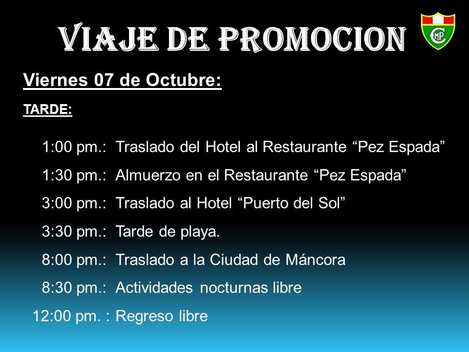 Viernes 07 de Octubre: TARDE: 1:00 pm.:Traslado del Hotel al Restaurante Pez Espada 1:30 pm.:Almuerzo en el Restaurante Pez Espada 3:00 pm.:Traslado al Hotel Puerto del Sol 3:30 pm.:Tarde de playa.