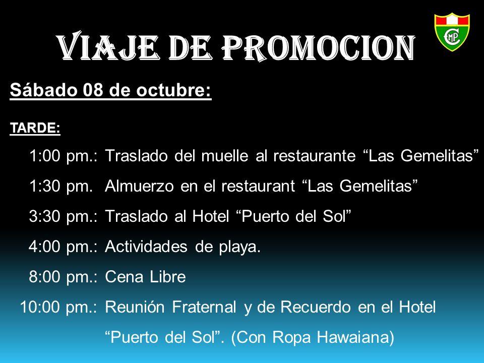 Sábado 08 de octubre: TARDE: 1:00 pm.:Traslado del muelle al restaurante Las Gemelitas 1:30 pm.