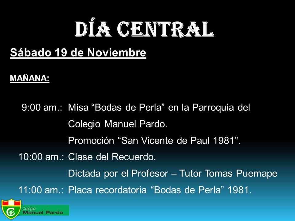 día central Sábado 19 de Noviembre MAÑANA: 9:00 am.: Misa Bodas de Perla en la Parroquia del Colegio Manuel Pardo.