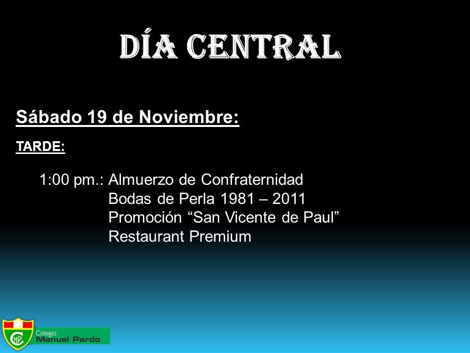 día central Sábado 19 de Noviembre: TARDE: 1:00 pm.:Almuerzo de Confraternidad Bodas de Perla 1981 – 2011 Promoción San Vicente de Paul Restaurant Premium