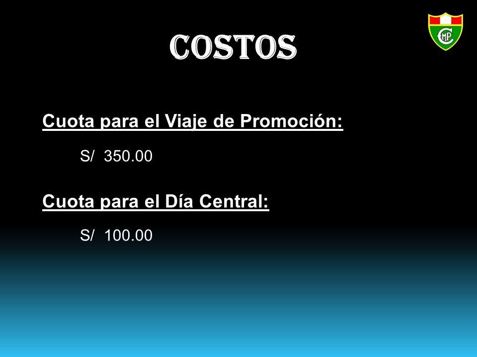 Costos Cuota para el Viaje de Promoción: S/ 350.00 Cuota para el Día Central: S/ 100.00