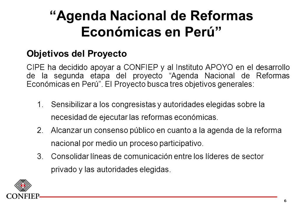 6 Agenda Nacional de Reformas Económicas en Perú Objetivos del Proyecto CIPE ha decidido apoyar a CONFIEP y al Instituto APOYO en el desarrollo de la