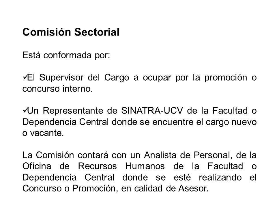 Comisión Sectorial Está conformada por: El Supervisor del Cargo a ocupar por la promoción o concurso interno. Un Representante de SINATRA-UCV de la Fa