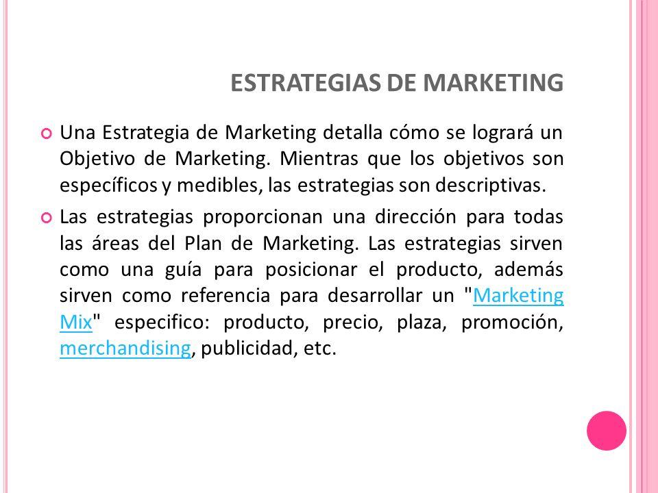 ESTRATEGIAS DE MARKETING Una Estrategia de Marketing detalla cómo se logrará un Objetivo de Marketing.