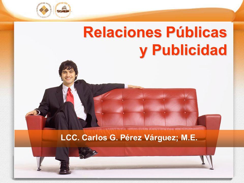 Relaciones Públicas y Publicidad LCC. Carlos G. Pérez Várguez; M.E.